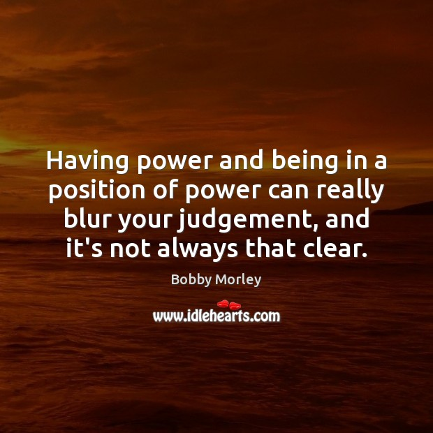 Image, Having power and being in a position of power can really blur