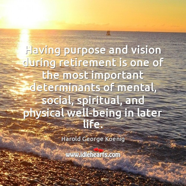 Having purpose and vision during retirement is one of the most important Retirement Quotes Image