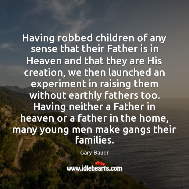 Having robbed children of any sense that their Father is in Heaven Father Quotes Image