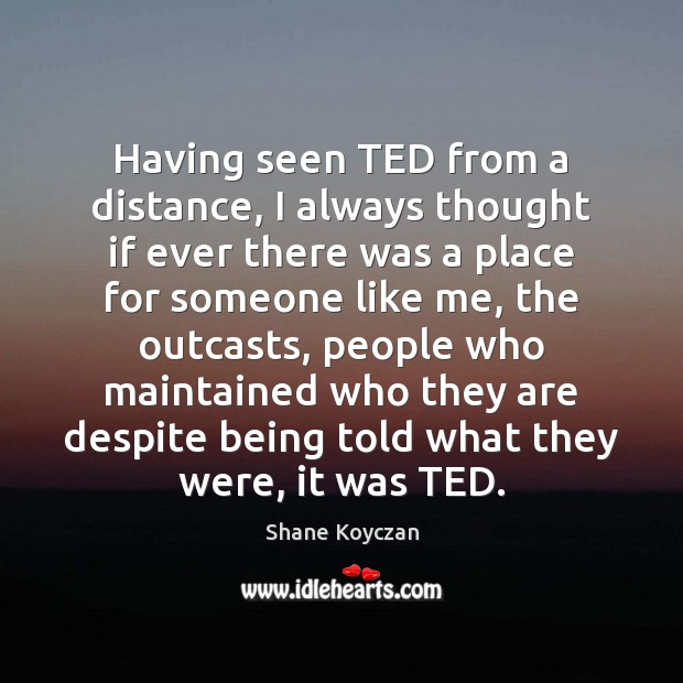 Having seen TED from a distance, I always thought if ever there Image