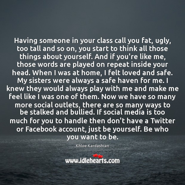 Having someone in your class call you fat, ugly, too tall and Be Yourself Quotes Image