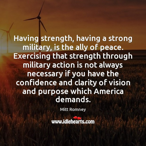 Image, Having strength, having a strong military, is the ally of peace. Exercising