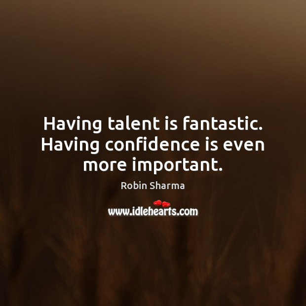 Image, Having talent is fantastic. Having confidence is even more important.