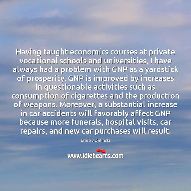 Having taught economics courses at private vocational schools and universities, I have Ernie J Zelinski Picture Quote
