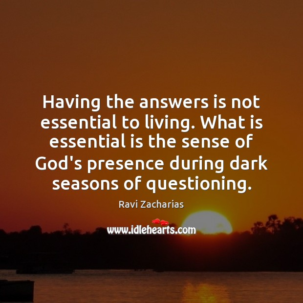 Image, Having the answers is not essential to living. What is essential is