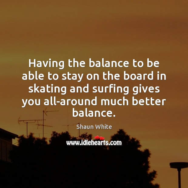 Image, Having the balance to be able to stay on the board in