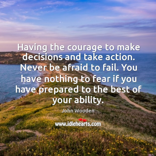 Having the courage to make decisions and take action. Never be afraid Never Be Afraid Quotes Image