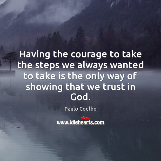 Image, Having the courage to take the steps we always wanted to take