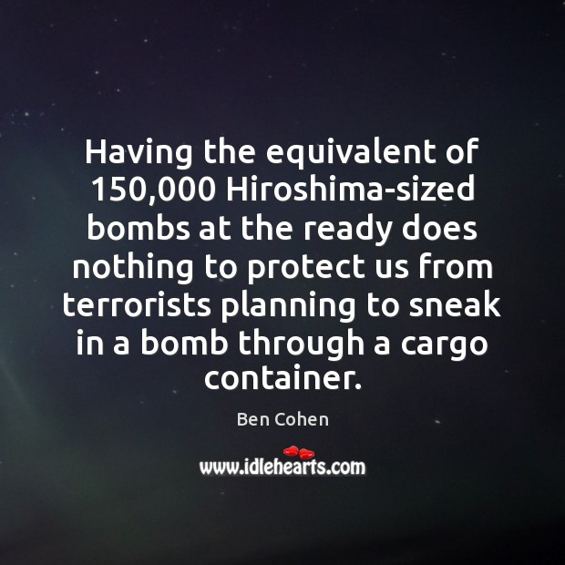 Image, Having the equivalent of 150,000 Hiroshima-sized bombs at the ready does nothing to