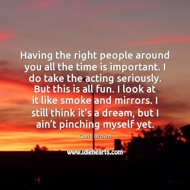 Having the right people around you all the time is important. I Chris Brown Picture Quote