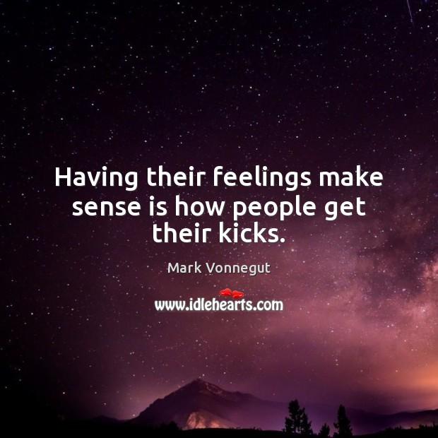 Having their feelings make sense is how people get their kicks. Image