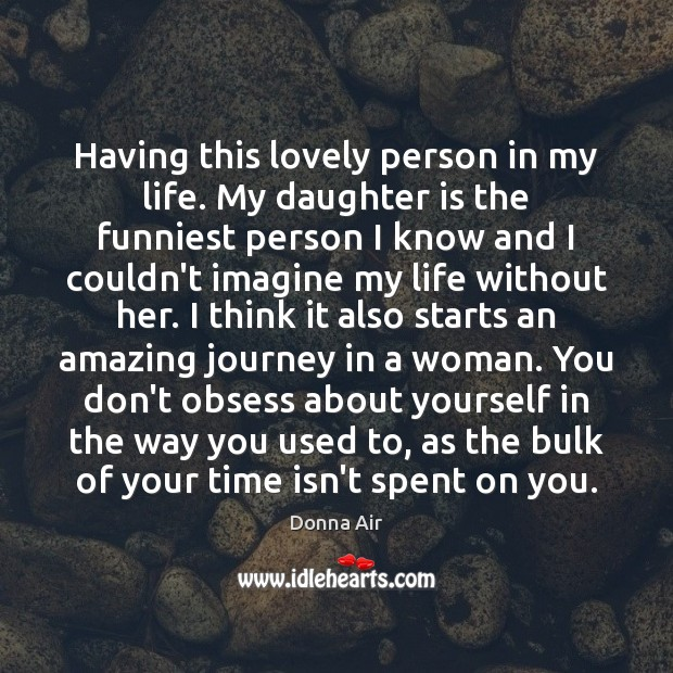 Having this lovely person in my life. My daughter is the funniest Daughter Quotes Image