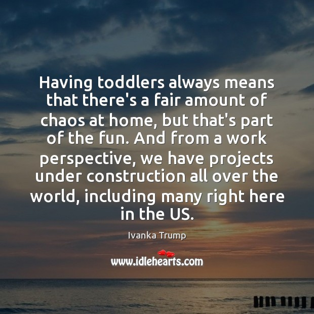 Image, Having toddlers always means that there's a fair amount of chaos at