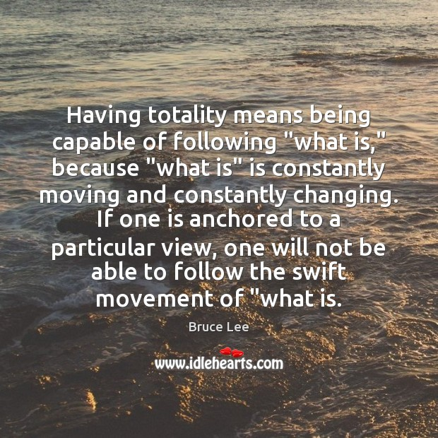 """Image, Having totality means being capable of following """"what is,"""" because """"what is"""""""