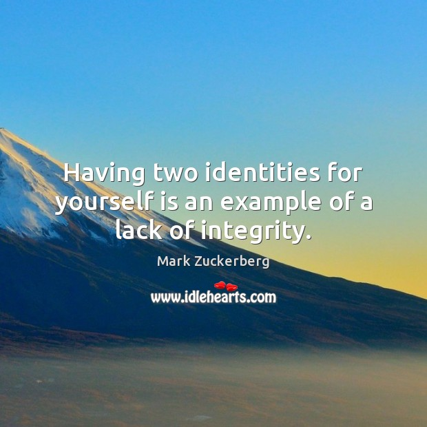 Having two identities for yourself is an example of a lack of integrity. Image