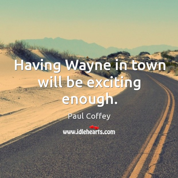 Having wayne in town will be exciting enough. Image