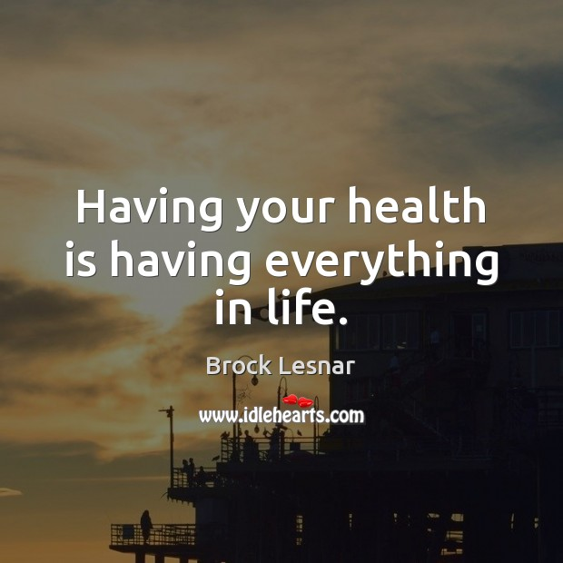 Image, Having your health is having everything in life.