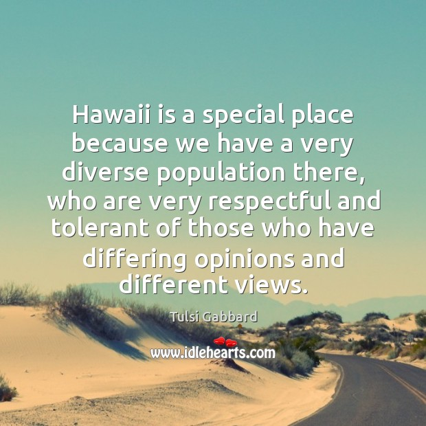 Hawaii is a special place because we have a very diverse population Tulsi Gabbard Picture Quote