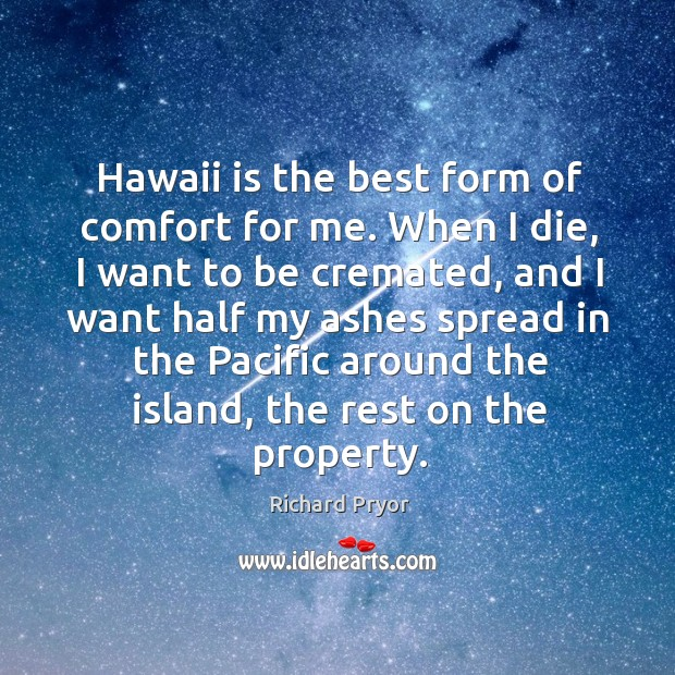 Image, Hawaii is the best form of comfort for me.