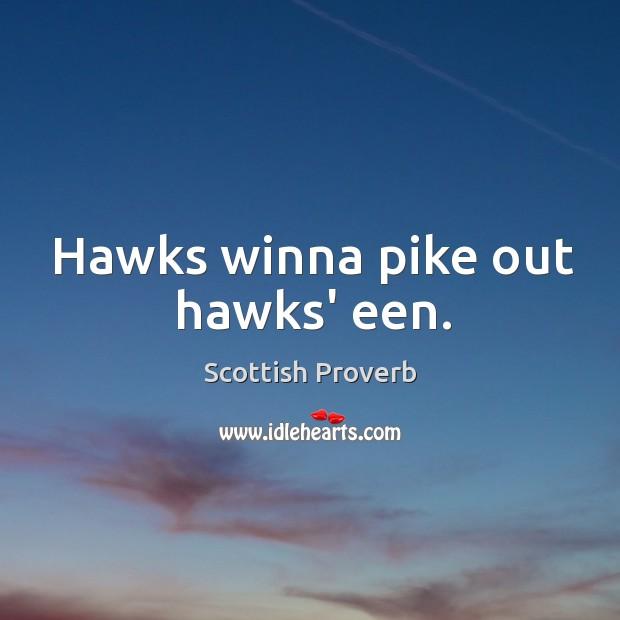 Hawks winna pike out hawks' een. Image