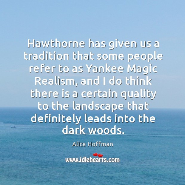 Image, Hawthorne has given us a tradition that some people refer to as yankee magic realism