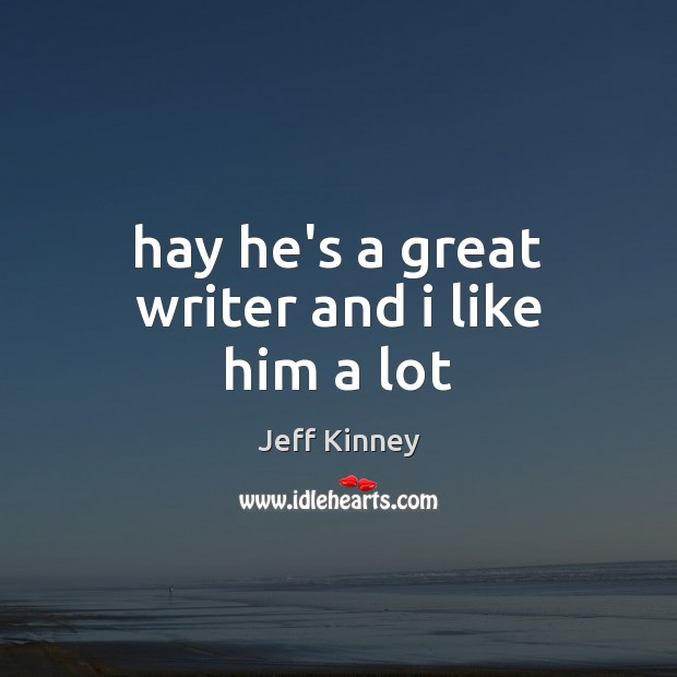 Hay he's a great writer and i like him a lot Image