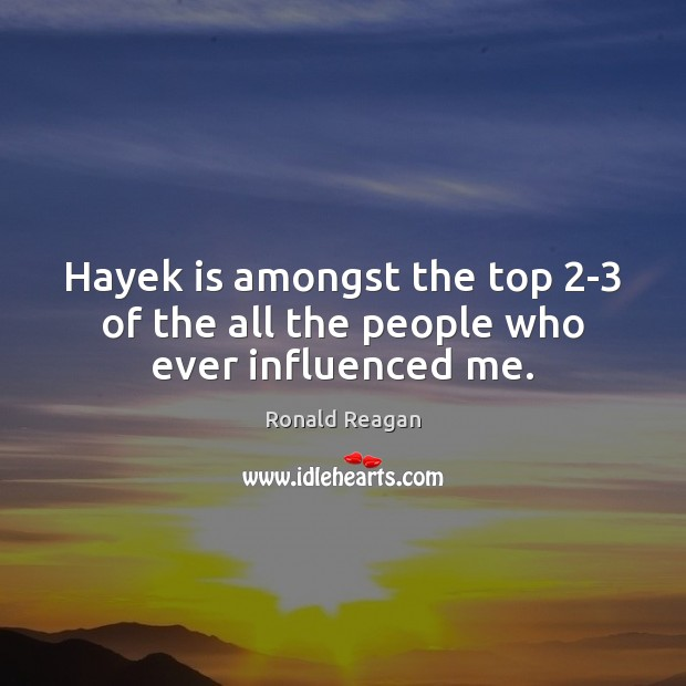 Image, Hayek is amongst the top 2-3 of the all the people who ever influenced me.