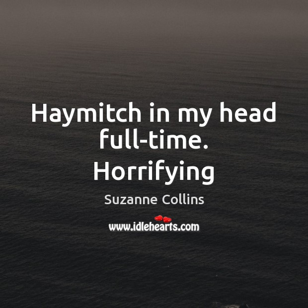 Haymitch in my head full-time. Horrifying Image