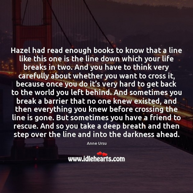Hazel had read enough books to know that a line like this Anne Ursu Picture Quote