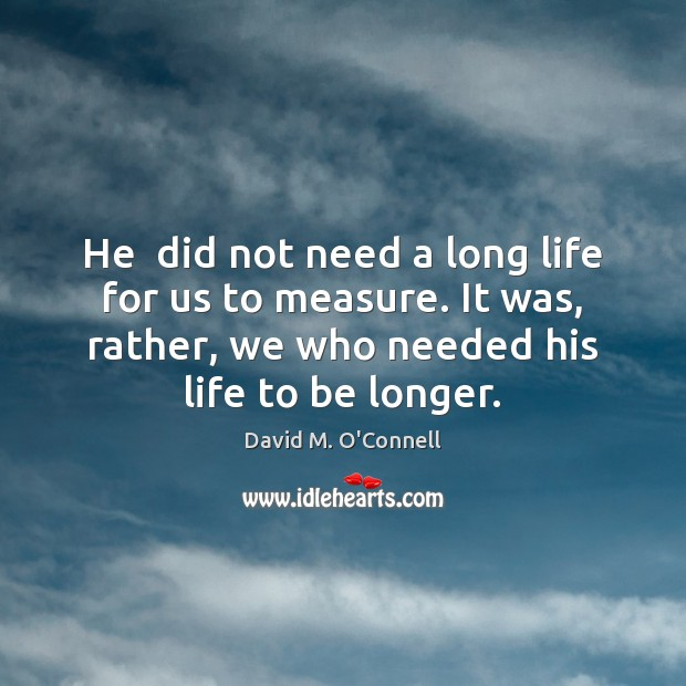 He  did not need a long life for us to measure. It Image
