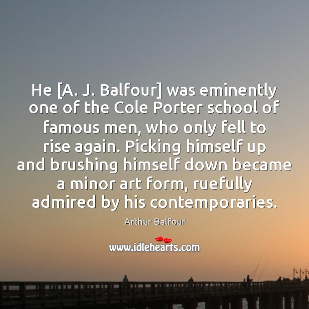 Image, He [A. J. Balfour] was eminently one of the Cole Porter school