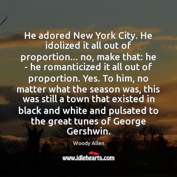 He adored New York City. He idolized it all out of proportion… Woody Allen Picture Quote