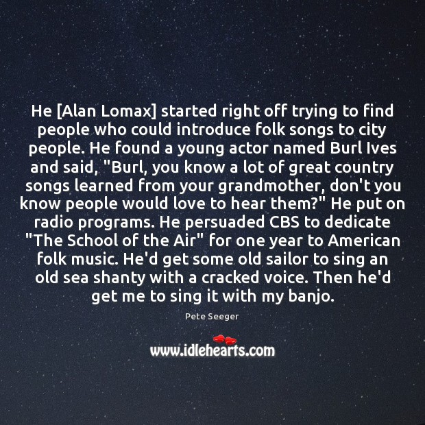 Image, He [Alan Lomax] started right off trying to find people who could