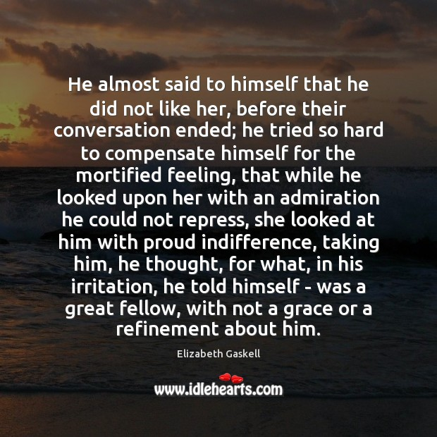 He almost said to himself that he did not like her, before Elizabeth Gaskell Picture Quote