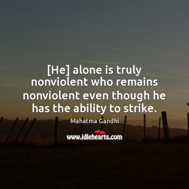 [He] alone is truly nonviolent who remains nonviolent even though he has Image