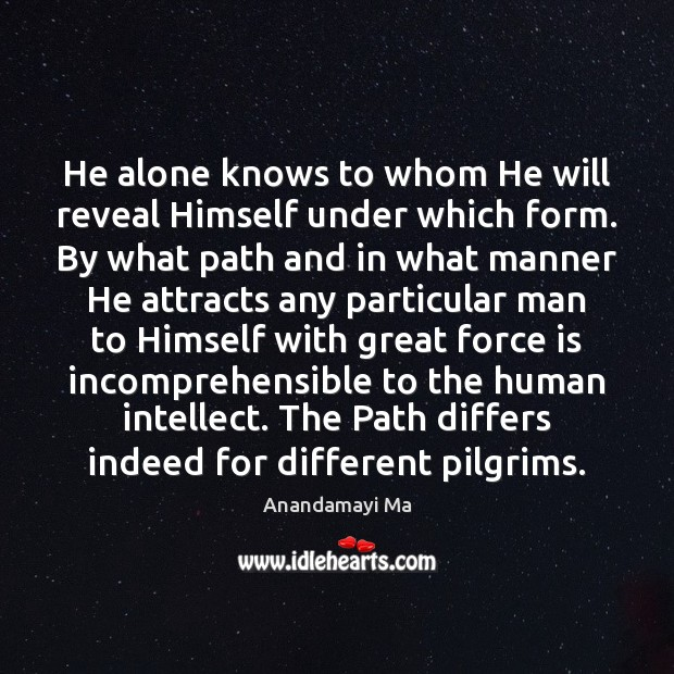 Image, He alone knows to whom He will reveal Himself under which form.