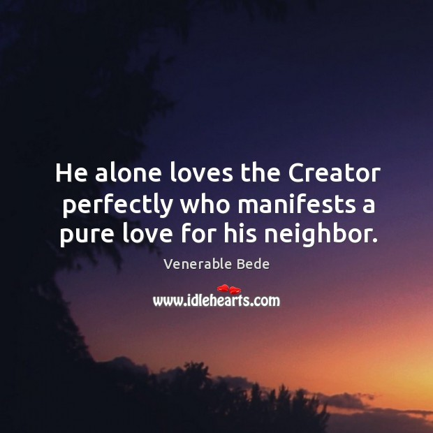 He alone loves the creator perfectly who manifests a pure love for his neighbor. Image