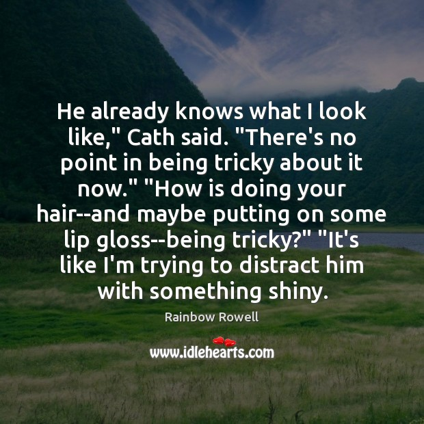 "He already knows what I look like,"" Cath said. ""There's no point Rainbow Rowell Picture Quote"