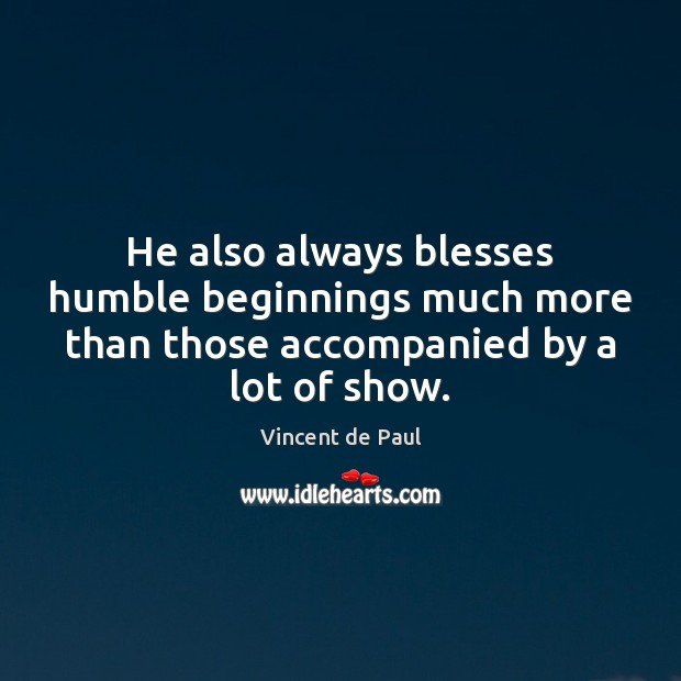 Image, He also always blesses humble beginnings much more than those accompanied by