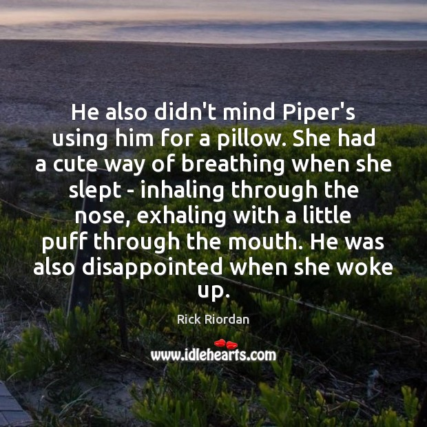 He also didn't mind Piper's using him for a pillow. She had Image