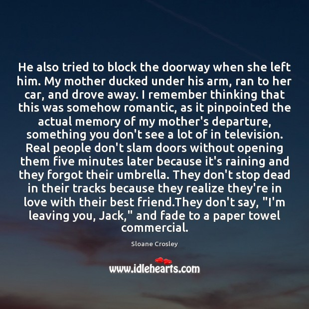 He also tried to block the doorway when she left him. My Sloane Crosley Picture Quote