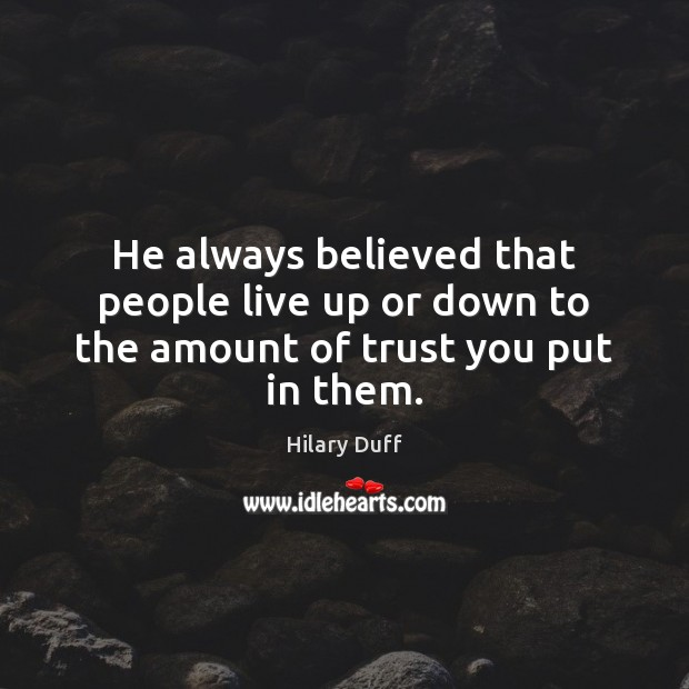 He always believed that people live up or down to the amount of trust you put in them. Image