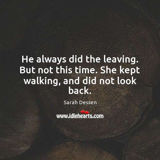 He always did the leaving. But not this time. She kept walking, and did not look back. Image