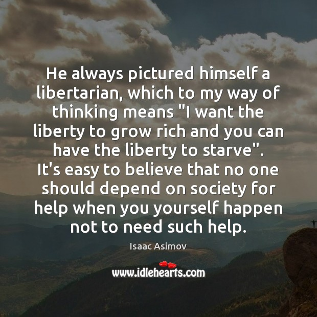 Image, He always pictured himself a libertarian, which to my way of thinking