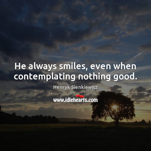 Image, He always smiles, even when contemplating nothing good.