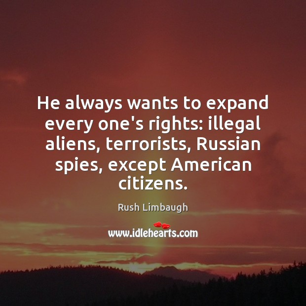He always wants to expand every one's rights: illegal aliens, terrorists, Russian Image