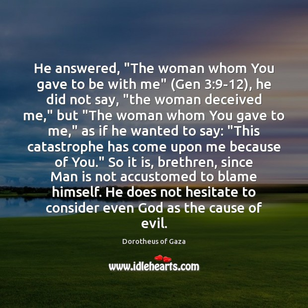 "Image, He answered, ""The woman whom You gave to be with me"" (Gen 3:9"
