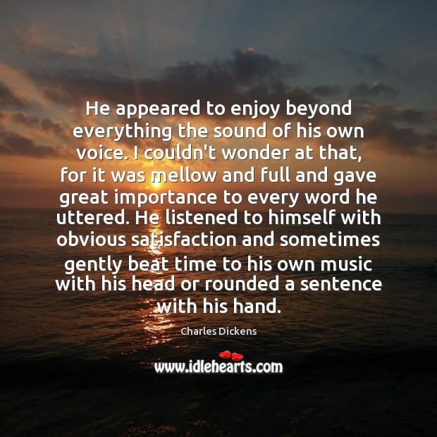 He appeared to enjoy beyond everything the sound of his own voice. Image