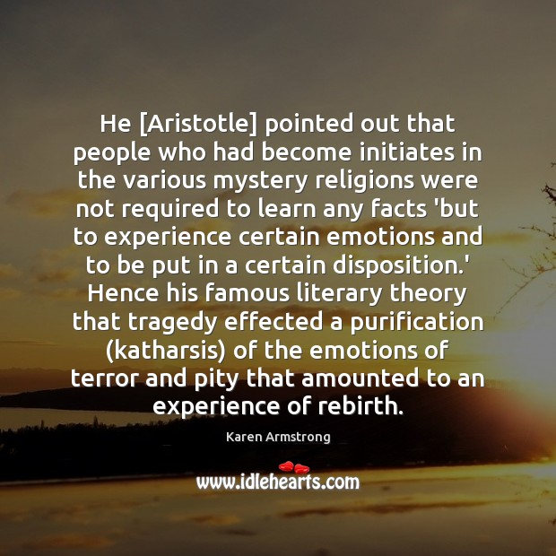 He [Aristotle] pointed out that people who had become initiates in the Karen Armstrong Picture Quote