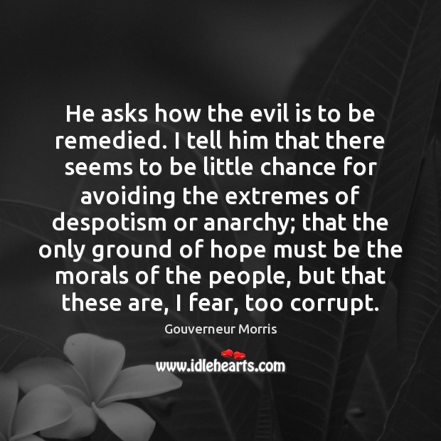 He asks how the evil is to be remedied. I tell him Image
